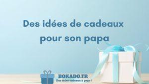 idée cadeaux papa